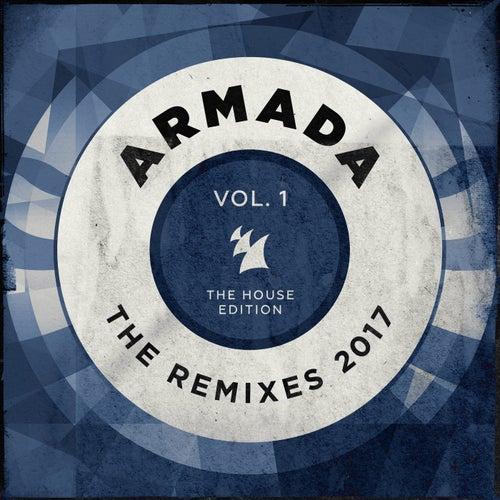 Armada - The Remixes 2017, Vol. 1 (The House Edition)