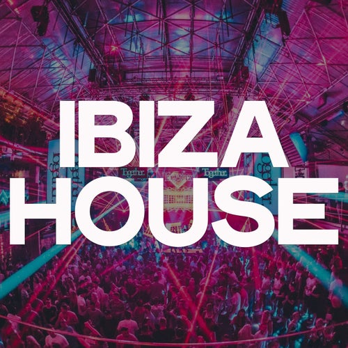 Ibiza House - The Best Selection House Music