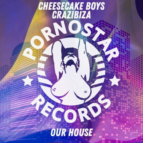 Cheesecake Boys, Crazibiza - Our House