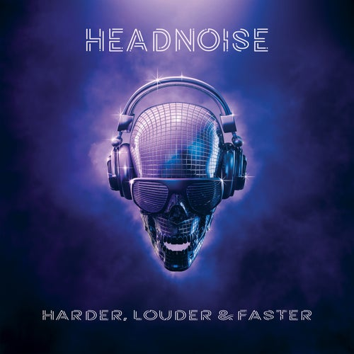 Headnoise: Harder, Louder & Faster