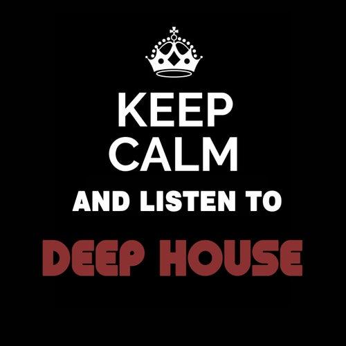 Keep Calm and Listen To: Deep House