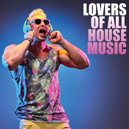 Lovers of All House Music