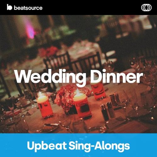 Wedding Dinner - Upbeat Sing-Alongs playlist