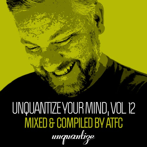 Unquantize Your Mind Vol. 12 - Compiled & Mixed by ATFC