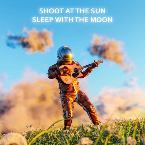 Shoot At The Sun Sleep With The Moon