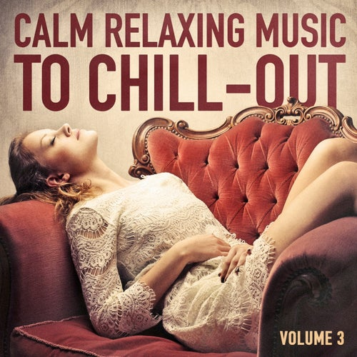 Calm Relaxing Music to Chill-Out, Vol. 3