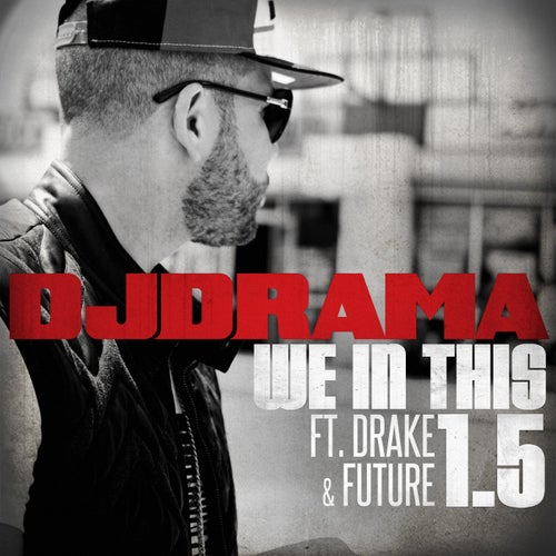We In This 1.5 (feat. Drake and Future) feat. Future feat. Drake