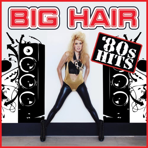 Big Hair '80s Hits (Re-Recorded)