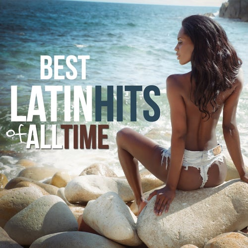 Best Latin Hits of All Time