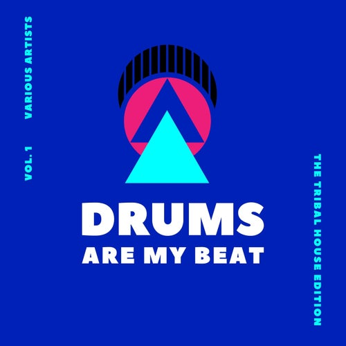 Drums Are My Beat (The Tribal House Edition), Vol. 1