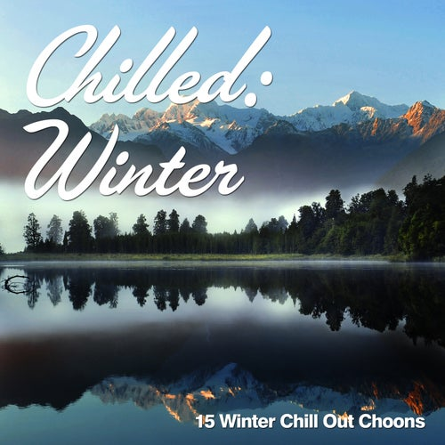 Chilled: Winter (15 Winter Chill Out Choons)