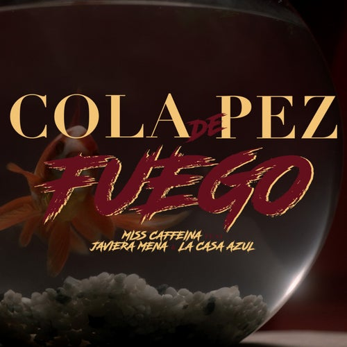 Cola de pez (Fuego) [feat. Javiera Mena y La Casa Azul]