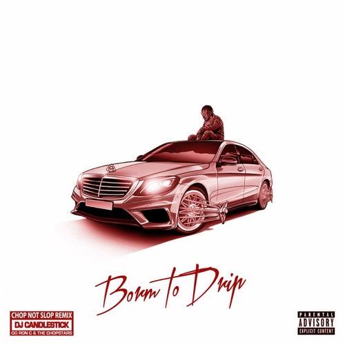 Born to Drip: The ChopNotSlop Remix