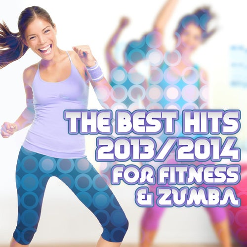 The Best Hits 2013/2014 for Fitness & Zumba