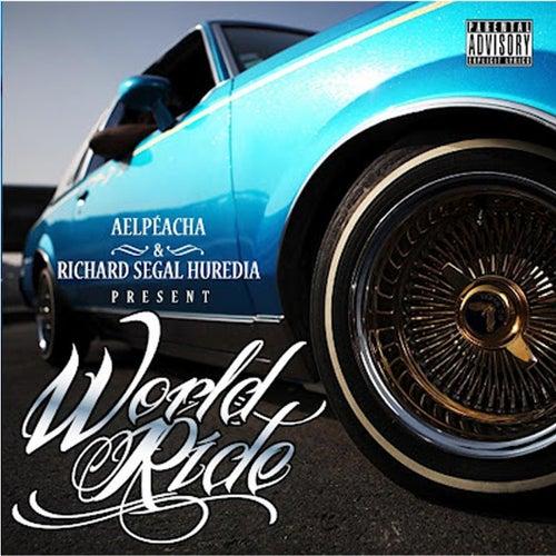 Alpeacha & Richard Segal Huredia Present World Ride