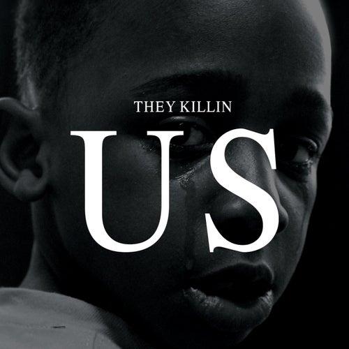 They Killin Us