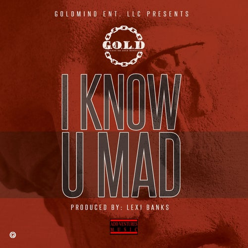 I Know U Mad - Single