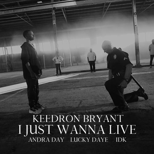 I JUST WANNA LIVE (feat. Andra Day, Lucky Daye and IDK)