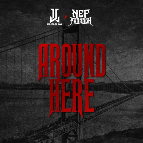 Around Here (feat. Nef The Pharaoh) [Single]