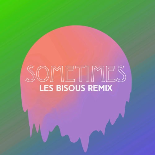Crazibiza - Sometimes ( Les Bisous Remix )