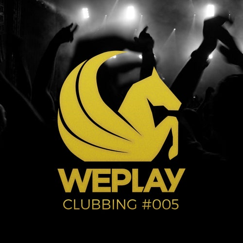 WePlay Clubbing #005