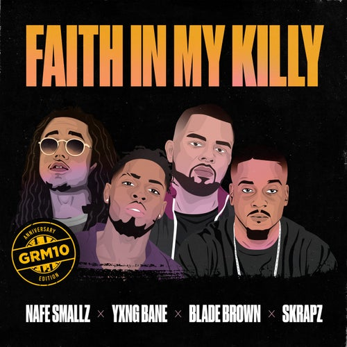 Faith In My Killy (feat. Nafe Smallz, Yxng Bane, Blade Brown and Skrapz)