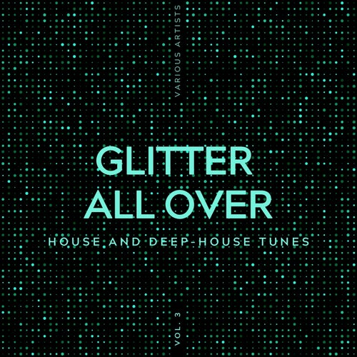 Glitter All Over (House and Deep-House Tunes), Vol. 3