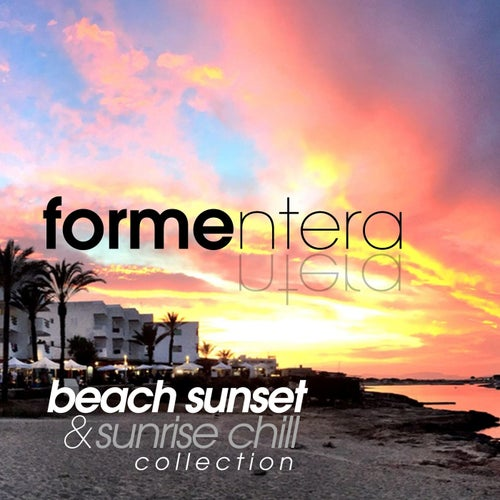 Formentera Beach Sunset and Sunrise Chill Collection