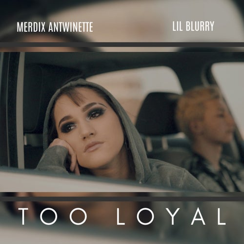 Too Loyal (feat. Lil Blurry)