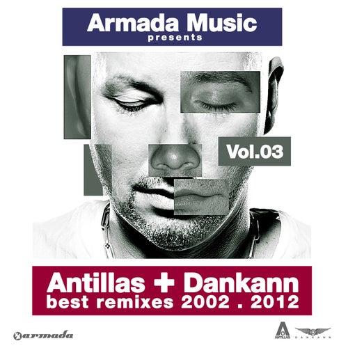 Antillas + Dankann Best Remixes 2002 - 2012, Vol. 3