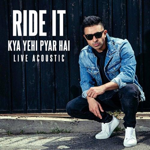 Ride It (Kya Yehi Pyar Hai) (Live)