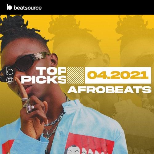 Afrobeats Top Picks April 2021 playlist