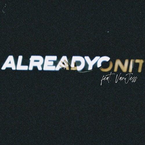 Already On It (feat. VanJess)