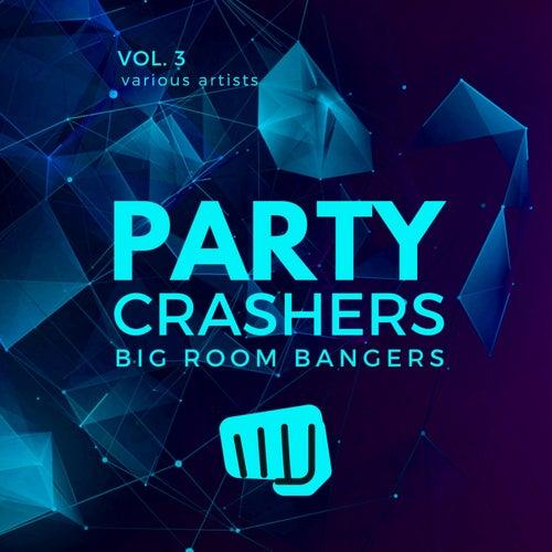 Party Crashers (Big Room Bangers), Vol. 3