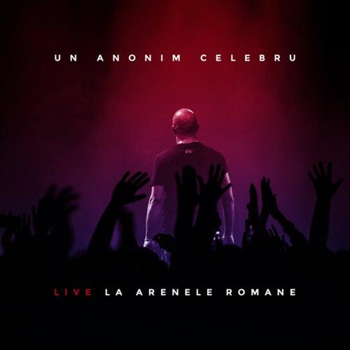 Un Anonim Celebru - Live La Arenele Romane