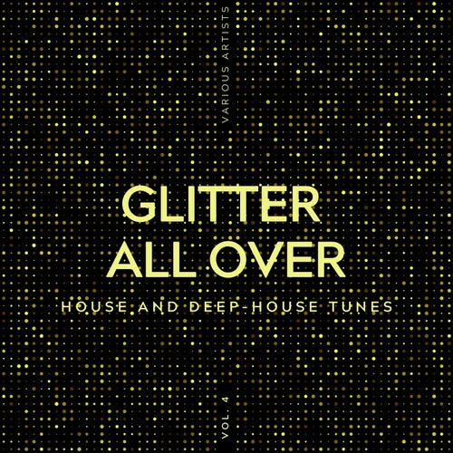 Glitter All Over (House and Deep-House Tunes), Vol. 4