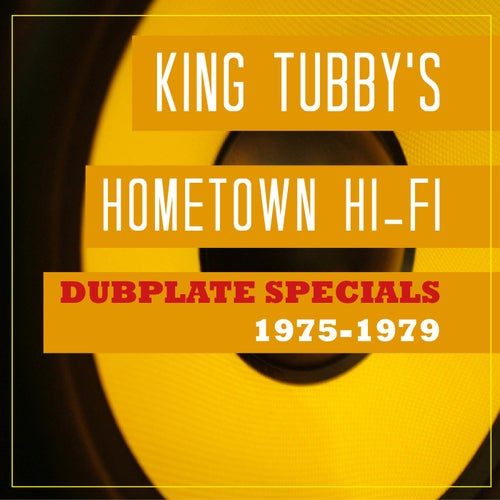 King Tubby's Hometown Hi-Fi Dubplate Specials 1975-1979
