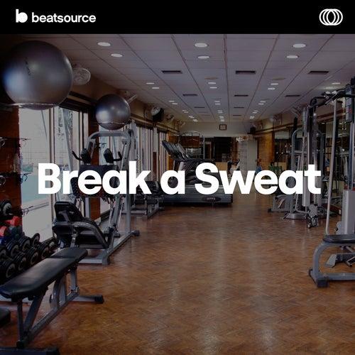 Break a Sweat playlist
