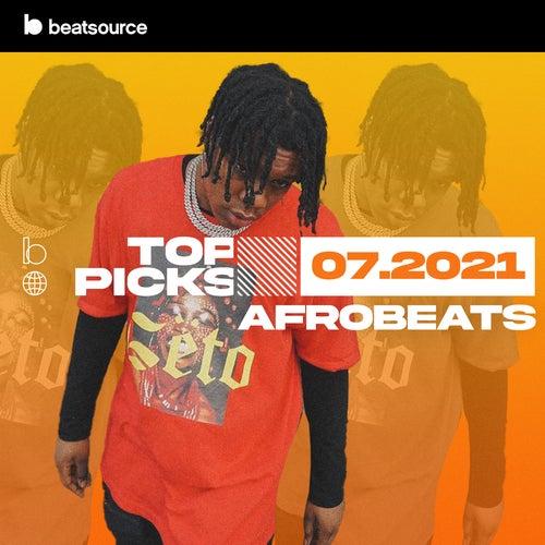 Afrobeats Top Picks July 2021 playlist