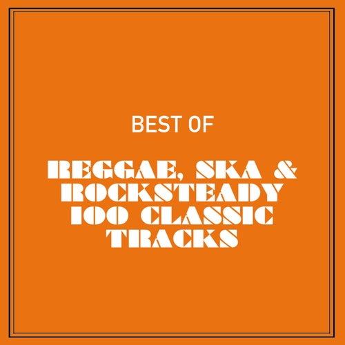 Best of Reggae, Ska & Rocksteady 100 Classic Tracks