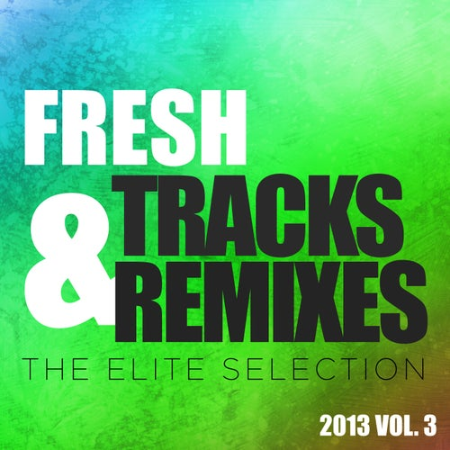 Fresh Tracks and Remixes - The Elite Selection 2013, Vol. 3