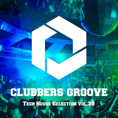 Clubbers Groove : Tech House Selection Vol.39