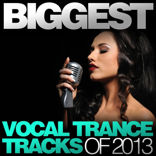 Biggest Vocal Trance Tracks Of 2013
