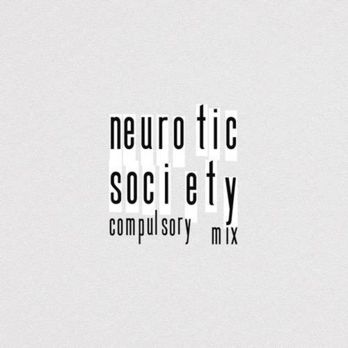 Neurotic Society (Compulsory Mix)