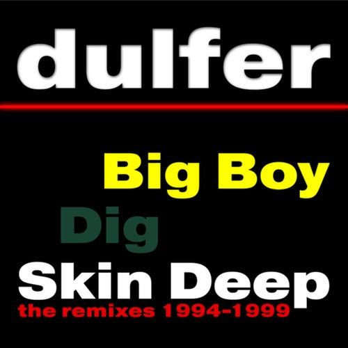 Big Boy, Dig Skin Deep