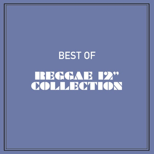 """Best of Reggae 12"""" Collection"""