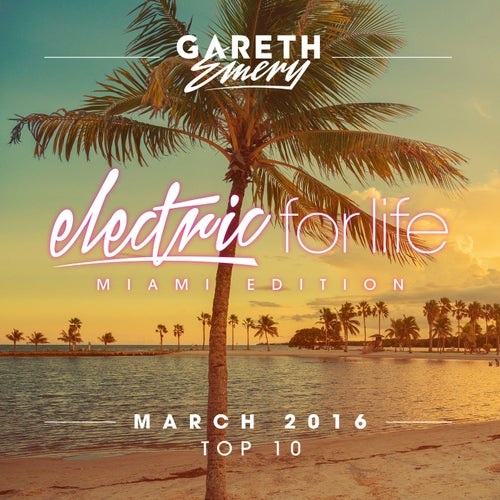 Electric For Life Top 10 - March 2016 (by Gareth Emery) [Extended Versions]