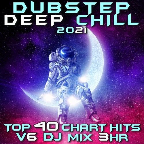 Dubstep Deep Chill 2021 Top 40 Chart Hits, Vol. 6 DJ Mix 3Hr