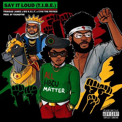 Say It Loud (T.I.B.E.) [feat. Big K.R.I.T. & CyHi The Prynce]