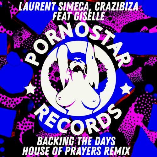 Laurent Simeca, Crazibiza, Giselle - Backing The Days ( House Of Prayers Remix )